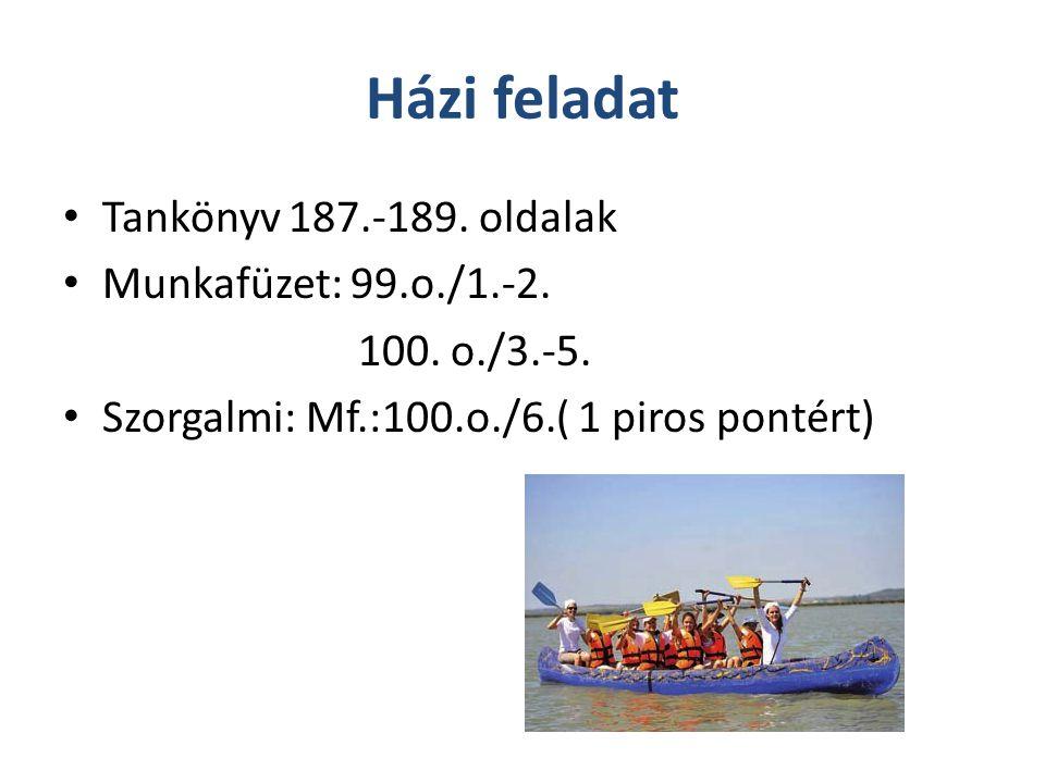 Házi feladat Tankönyv 187.-189.oldalak Munkafüzet: 99.o./1.-2.