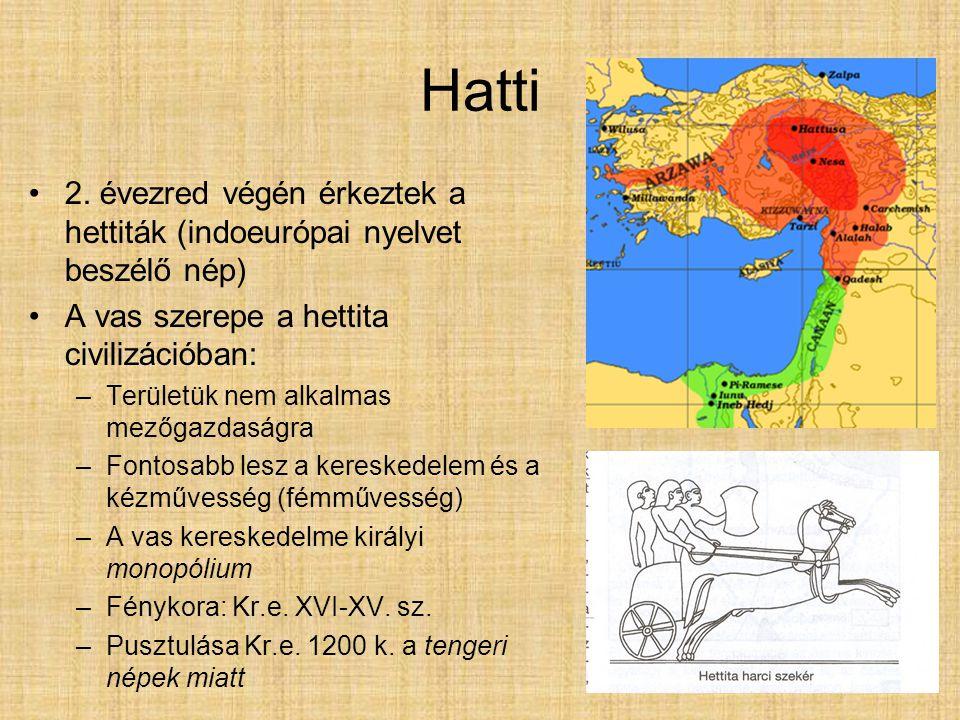 Hatti 2. évezred végén érkeztek a hettiták (indoeurópai nyelvet beszélő nép) A vas szerepe a hettita civilizációban: –Területük nem alkalmas mezőgazda