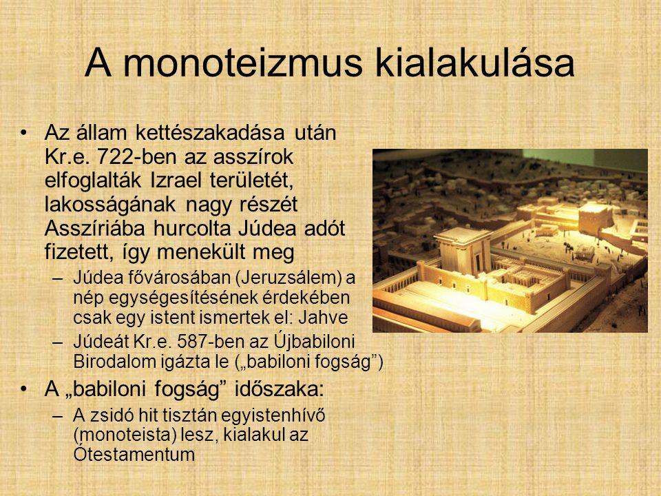 A monoteizmus kialakulása Az állam kettészakadása után Kr.e. 722-ben az asszírok elfoglalták Izrael területét, lakosságának nagy részét Asszíriába hur