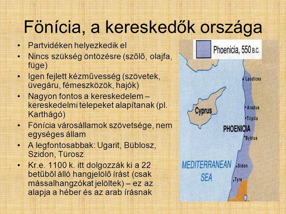 Fönícia, a kereskedők országa Partvidéken helyezkedik el Nincs szükség öntözésre (szőlő, olajfa, füge) Igen fejlett kézművesség (szövetek, üvegáru, fé