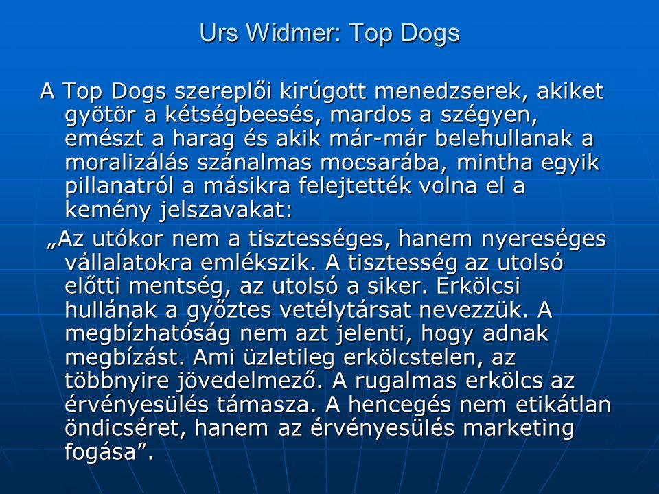 Urs Widmer: Top Dogs A Top Dogs szereplői kirúgott menedzserek, akiket gyötör a kétségbeesés, mardos a szégyen, emészt a harag és akik már-már belehul