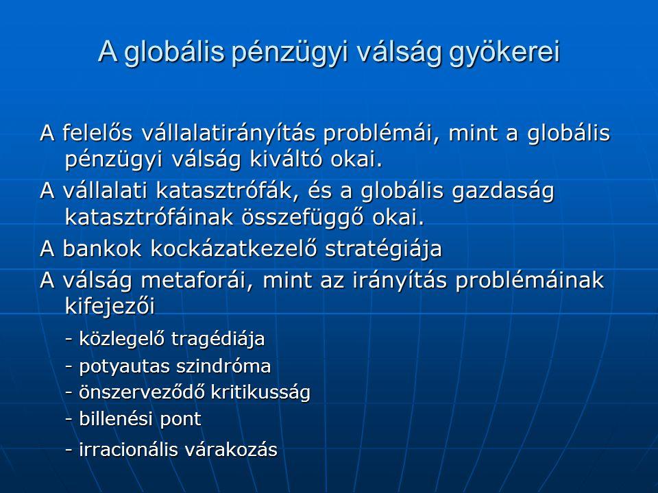 A globális pénzügyi válság gyökerei A felelős vállalatirányítás problémái, mint a globális pénzügyi válság kiváltó okai. A vállalati katasztrófák, és