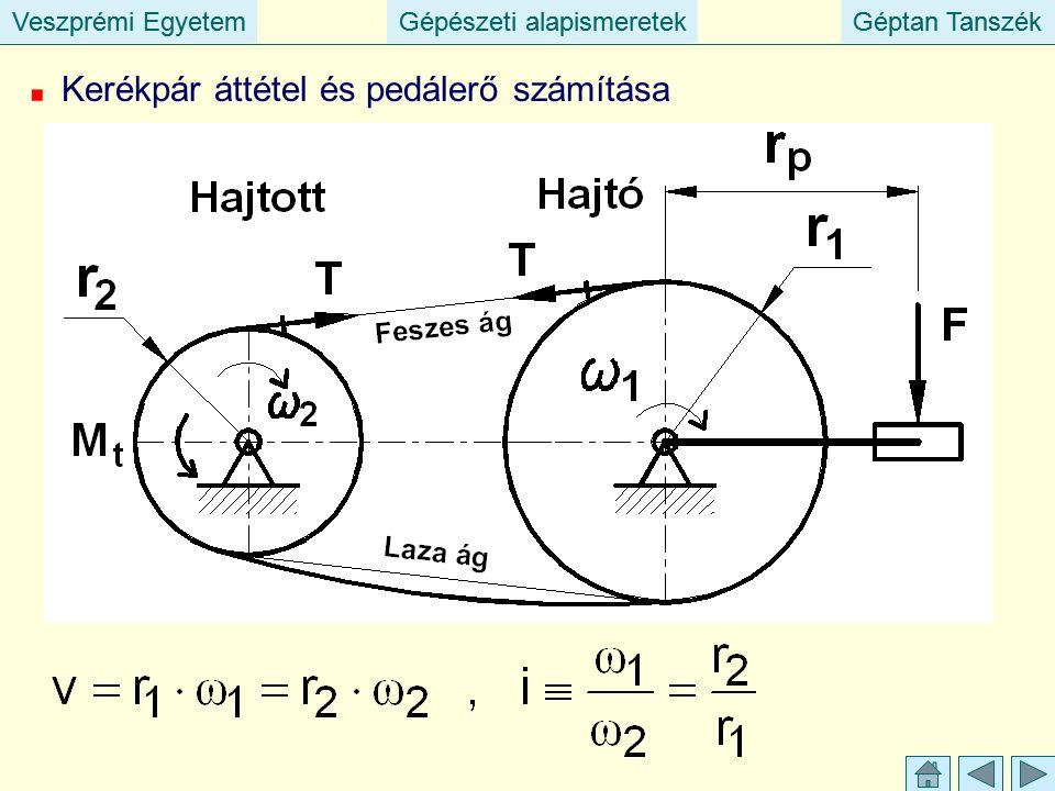 Veszprémi EgyetemGépészeti alapismeretekGéptan TanszékVeszprémi EgyetemGépészeti alapismeretekGéptan Tanszék Kerékpár áttétel és pedálerő számítása