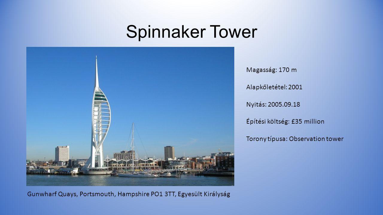 Spinnaker Tower Gunwharf Quays, Portsmouth, Hampshire PO1 3TT, Egyesült Királyság Magasság: 170 m Alapkőletétel: 2001 Nyitás: 2005.09.18 Építési költség: £35 million Torony típusa: Observation tower