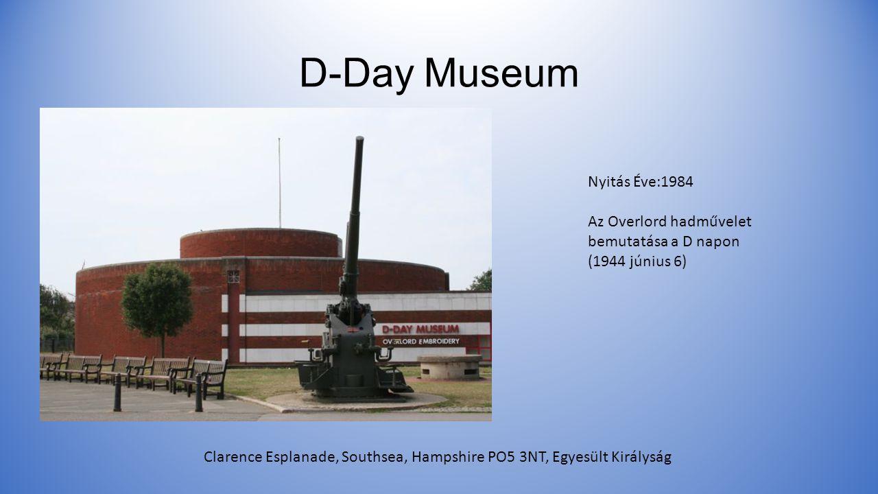 D-Day Museum Clarence Esplanade, Southsea, Hampshire PO5 3NT, Egyesült Királyság Nyitás Éve:1984 Az Overlord hadművelet bemutatása a D napon (1944 június 6)