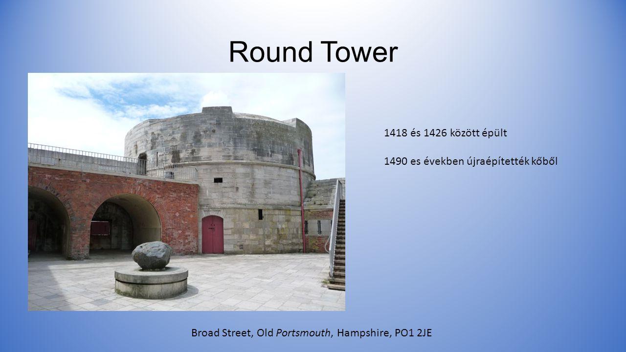 Round Tower Broad Street, Old Portsmouth, Hampshire, PO1 2JE 1418 és 1426 között épült 1490 es években újraépítették kőből