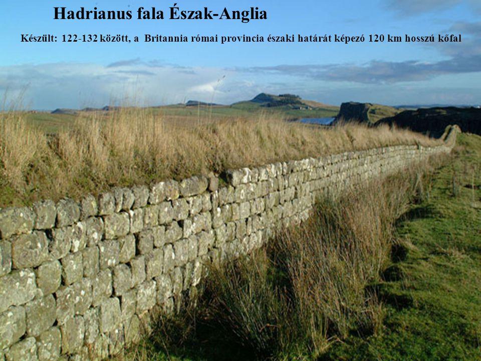 Hadrianus fala Észak-Anglia Készült: 122-132 között, a Britannia római provincia északi határát képezó 120 km hosszú kőfal