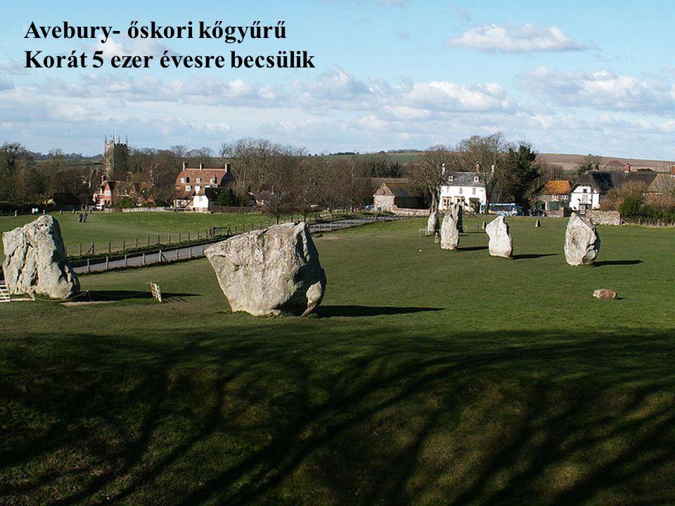 Avebury- őskori kőgyűrű Korát 5 ezer évesre becsülik