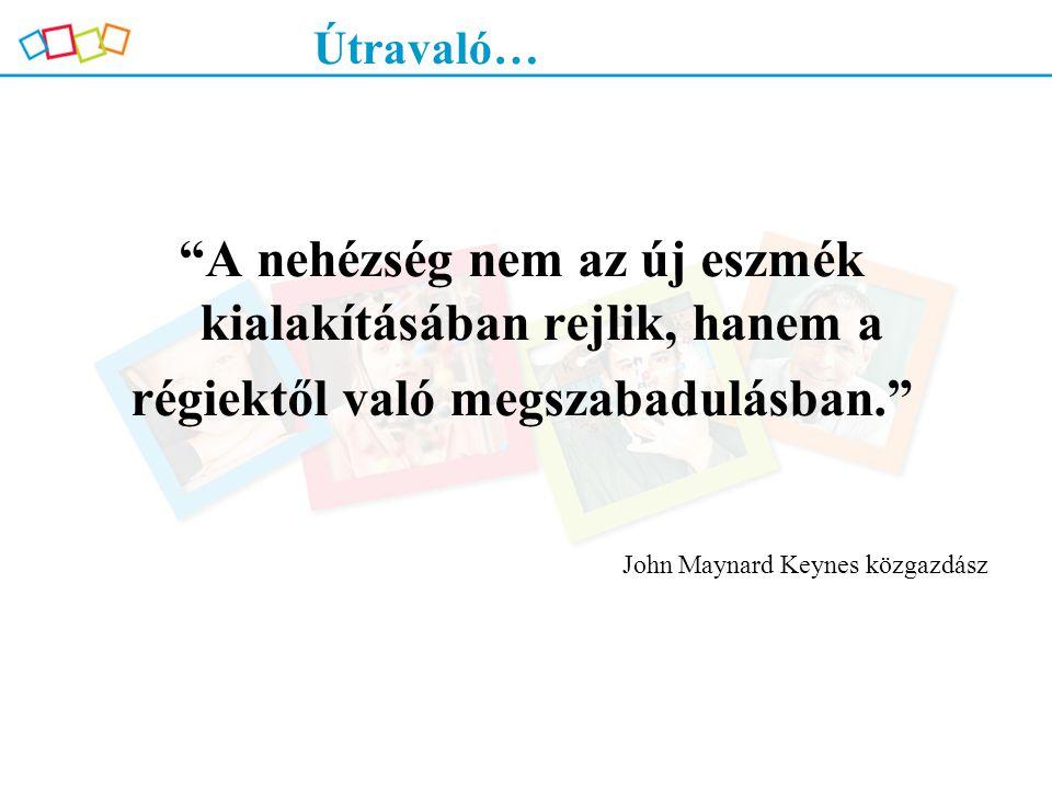 """""""A nehézség nem az új eszmék kialakításában rejlik, hanem a régiektől való megszabadulásban."""" John Maynard Keynes közgazdász Útravaló…"""