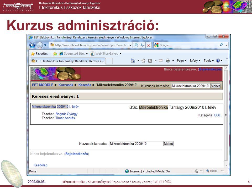 Budapesti Műszaki és Gazdaságtudomanyi Egyetem Elektronikus Eszközök Tanszéke 2009.09.08. Mikroelektronika - Követelmények © Poppe András & Székely Vl