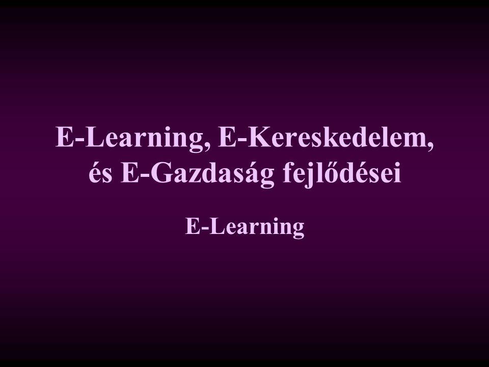 E-Learning, E-Kereskedelem, és E-Gazdaság fejlődései E-Learning
