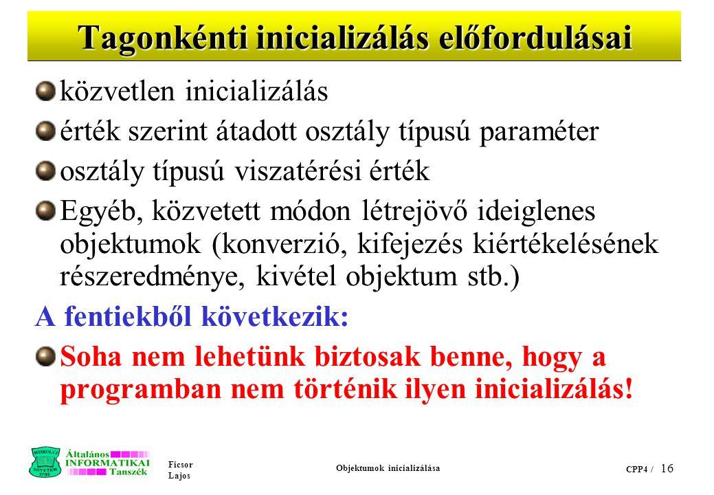 Ficsor Lajos Objektumok inicializálása CPP4 / 15 Tagonkénti inicializálás Egy objektum inicializálása azonos típusú másik objektummal Ekkor nincs hagy