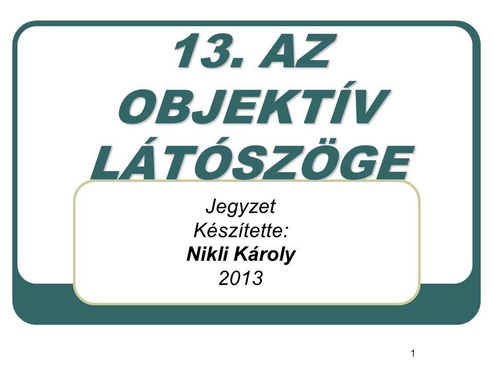 1 13. AZ OBJEKTÍV LÁTÓSZÖGE Jegyzet Készítette: Nikli Károly 2013
