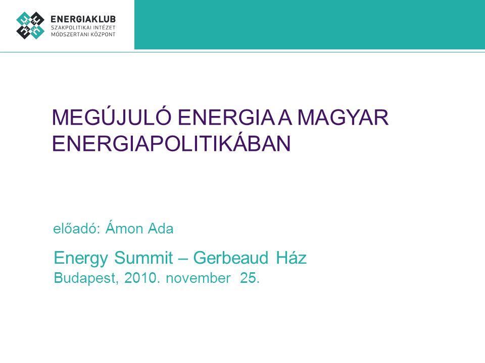 JAVASLATOK Politikai támogatás növelése (lehetőség az EU célszámok meghaladására) Jogi környezet felülvizsgálata (egyszerűsített engedélyezési eljárás, megújuló energia törvény) Támogatási rendszer felülvizsgálata (stabil feltételek a lakossági beruházásokra) Rugalmasabb villamosenergia-rendszer (több szél és nap) Felelős minisztériumok közti munkamegosztás átláthatósága, fejlettebb együttműködés