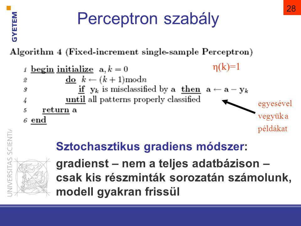 28 Perceptron szabály η(k)=1 egyesével vegyük a példákat Sztochasztikus gradiens módszer: gradienst – nem a teljes adatbázison – csak kis részminták s