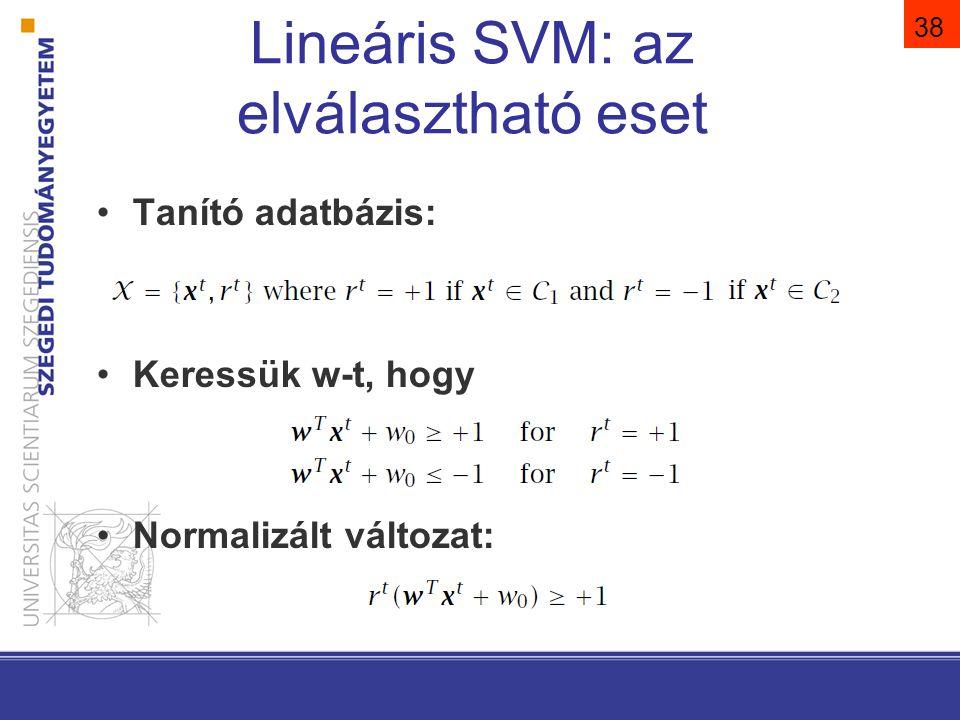 38 Lineáris SVM: az elválasztható eset Tanító adatbázis: Keressük w-t, hogy Normalizált változat: