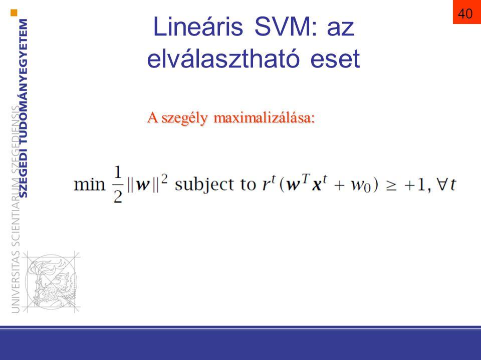 40 Lineáris SVM: az elválasztható eset A szegély maximalizálása: