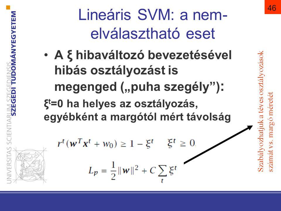 """46 Lineáris SVM: a nem- elválasztható eset A ξ hibaváltozó bevezetésével hibás osztályozást is megenged (""""puha szegély"""") : ξ t =0 ha helyes az osztály"""