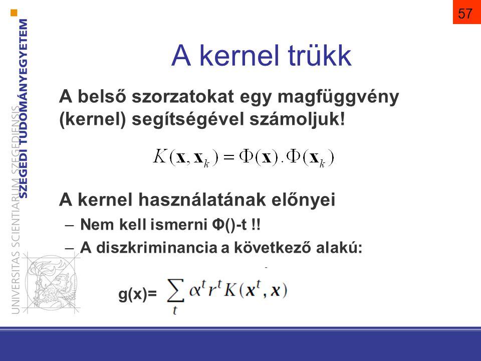 57 A kernel trükk A belső szorzatokat egy magfüggvény (kernel) segítségével számoljuk! A kernel használatának előnyei –Nem kell ismerni Φ()-t !! –A di