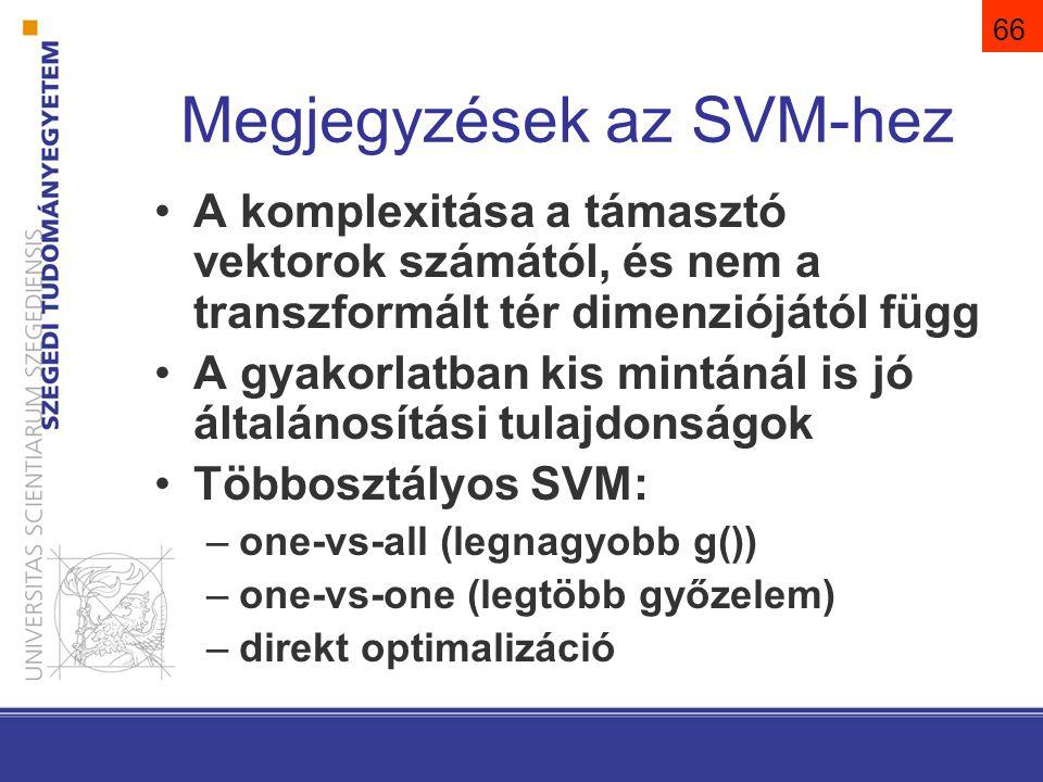 66 Megjegyzések az SVM-hez A komplexitása a támasztó vektorok számától, és nem a transzformált tér dimenziójától függ A gyakorlatban kis mintánál is j