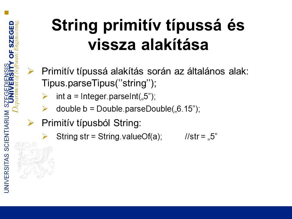 UNIVERSITY OF SZEGED D epartment of Software Engineering UNIVERSITAS SCIENTIARUM SZEGEDIENSIS String primitív típussá és vissza alakítása  Primitív t