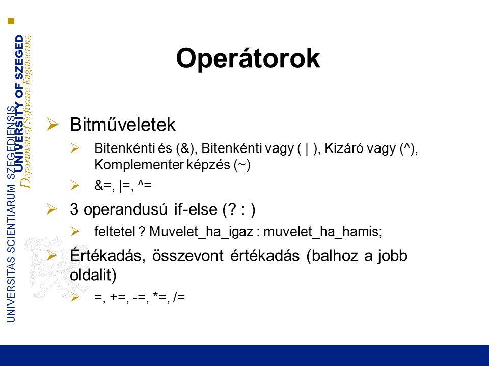 UNIVERSITY OF SZEGED D epartment of Software Engineering UNIVERSITAS SCIENTIARUM SZEGEDIENSIS Operátorok  Bitműveletek  Bitenkénti és (&), Bitenkénti vagy ( | ), Kizáró vagy (^), Komplementer képzés (~)  &=, |=, ^=  3 operandusú if-else (.