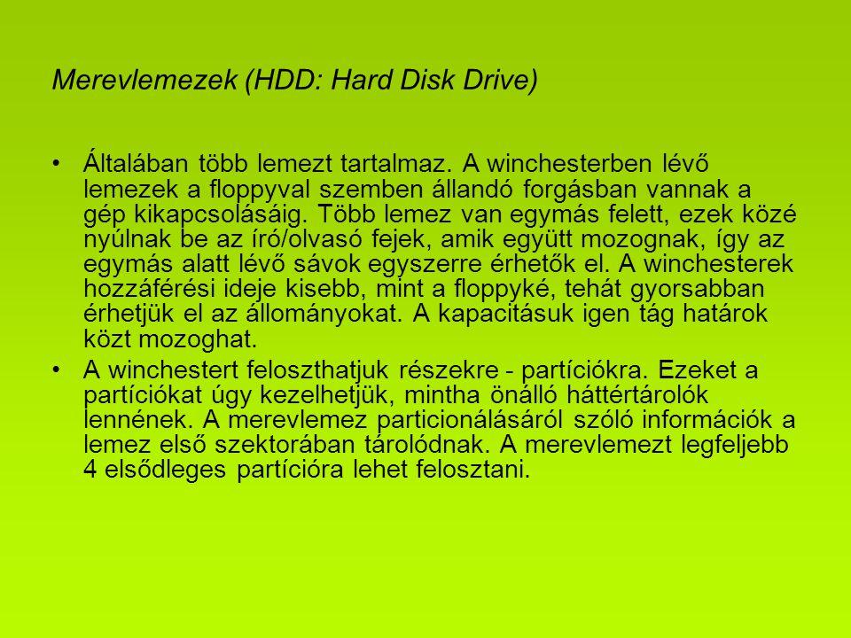 Merevlemezek (HDD: Hard Disk Drive) Általában több lemezt tartalmaz. A winchesterben lévő lemezek a floppyval szemben állandó forgásban vannak a gép k
