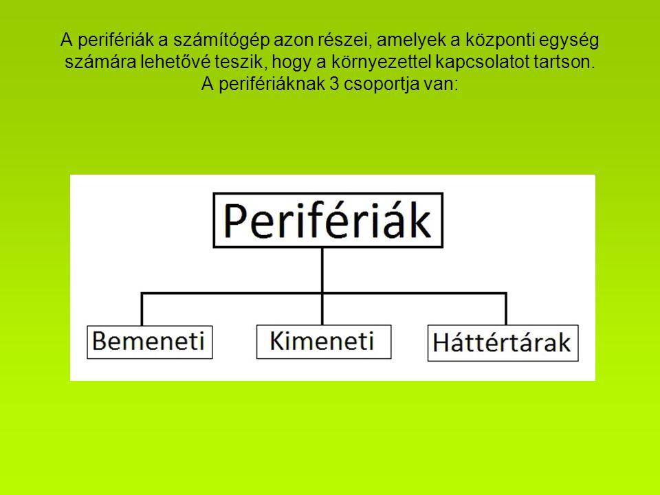 Bemeneti perifériák Azokat a perifériákat, melyek a számítógépbe történő adatbevitelt biztosítják, bemeneti egységnek nevezzük.
