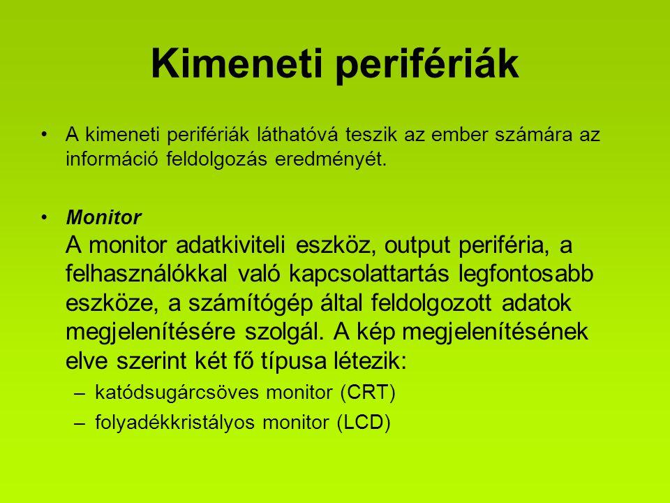Kimeneti perifériák A kimeneti perifériák láthatóvá teszik az ember számára az információ feldolgozás eredményét. Monitor A monitor adatkiviteli eszkö