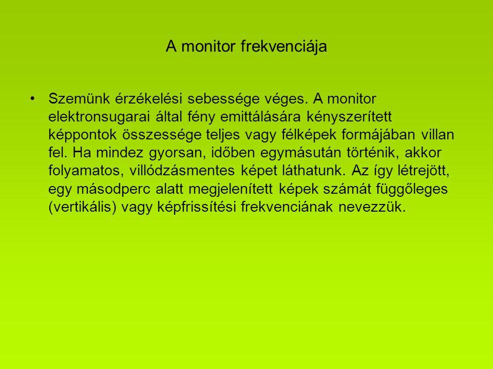 A monitor frekvenciája Szemünk érzékelési sebessége véges. A monitor elektronsugarai által fény emittálására kényszerített képpontok összessége teljes