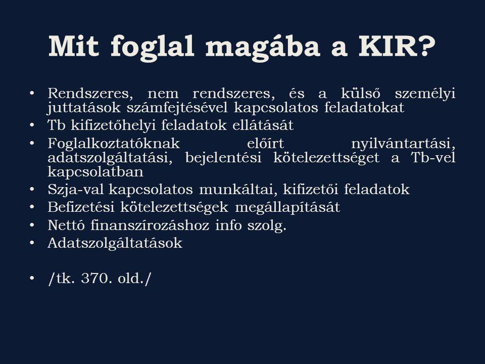 Mit foglal magába a KIR? Rendszeres, nem rendszeres, és a külső személyi juttatások számfejtésével kapcsolatos feladatokat Tb kifizetőhelyi feladatok