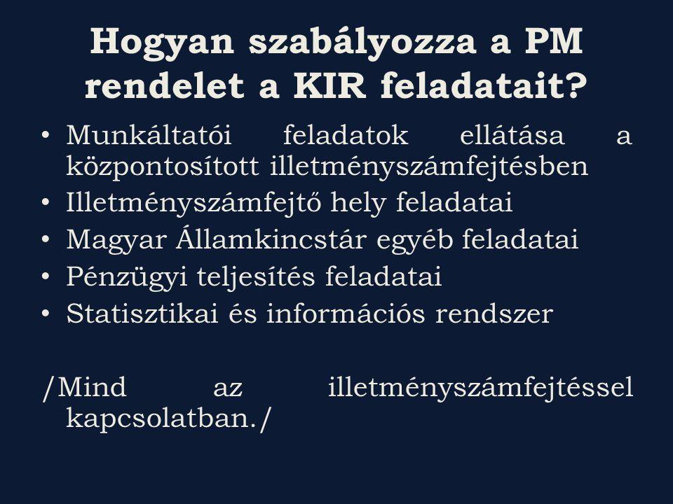 Hogyan szabályozza a PM rendelet a KIR feladatait? Munkáltatói feladatok ellátása a központosított illetményszámfejtésben Illetményszámfejtő hely fela