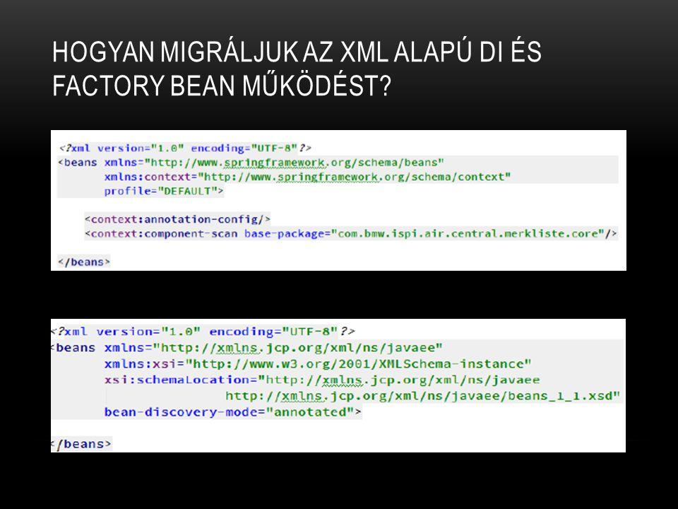 HOGYAN MIGRÁLJUK AZ XML ALAPÚ DI ÉS FACTORY BEAN MŰKÖDÉST?