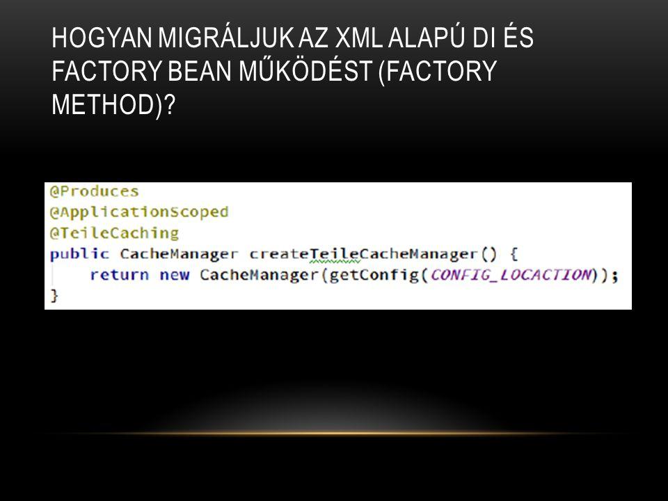 HOGYAN MIGRÁLJUK AZ XML ALAPÚ DI ÉS FACTORY BEAN MŰKÖDÉST (FACTORY METHOD)?
