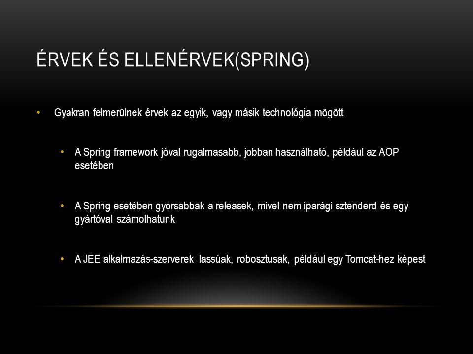ÉRVEK ÉS ELLENÉRVEK(SPRING) Gyakran felmerülnek érvek az egyik, vagy másik technológia mögött A Spring framework jóval rugalmasabb, jobban használható