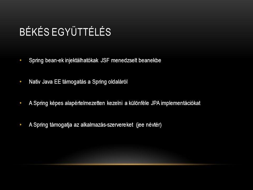 BÉKÉS EGYÜTTÉLÉS Spring bean-ek injektálhatókak JSF menedzselt beanekbe Nativ Java EE támogatás a Spring oldaláról A Spring képes alapértelmezetten ke