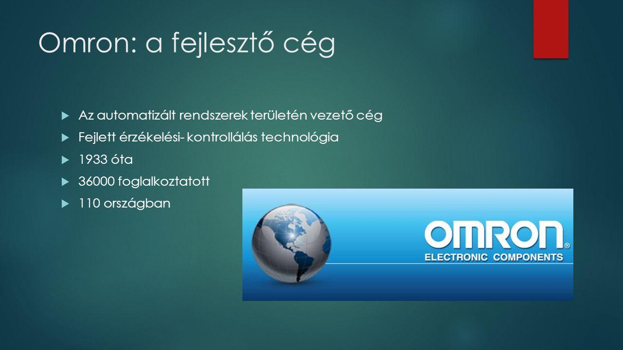 Omron: a fejlesztő cég  Az automatizált rendszerek területén vezető cég  Fejlett érzékelési- kontrollálás technológia  1933 óta  36000 foglalkoztatott  110 országban