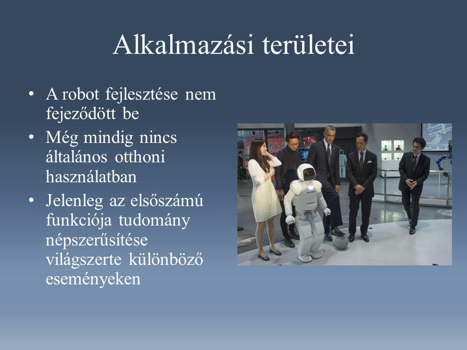 Alkalmazási területei A robot fejlesztése nem fejeződött be Még mindig nincs általános otthoni használatban Jelenleg az elsőszámú funkciója tudomány népszerűsítése világszerte különböző eseményeken