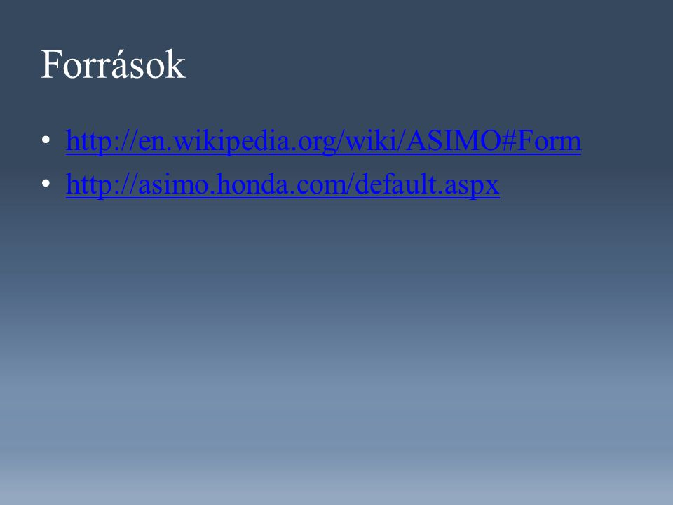 Források http://en.wikipedia.org/wiki/ASIMO#Form http://asimo.honda.com/default.aspx