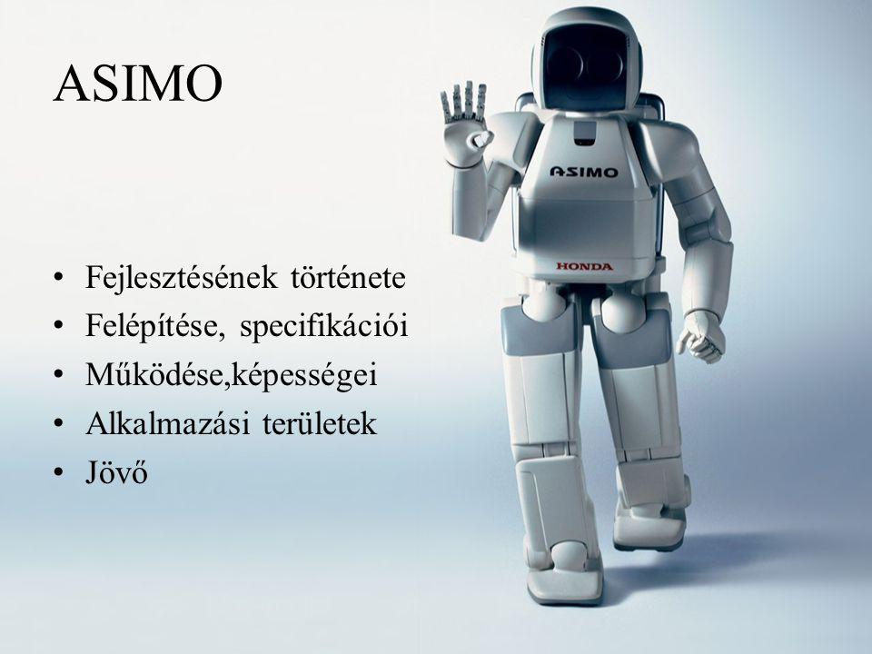 ASIMO Fejlesztésének története Felépítése, specifikációi Működése,képességei Alkalmazási területek Jövő
