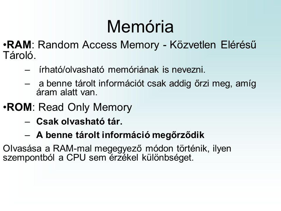 Memória RAM: Random Access Memory - Közvetlen Elérésű Tároló. – írható/olvasható memóriának is nevezni. – a benne tárolt információt csak addig őrzi m