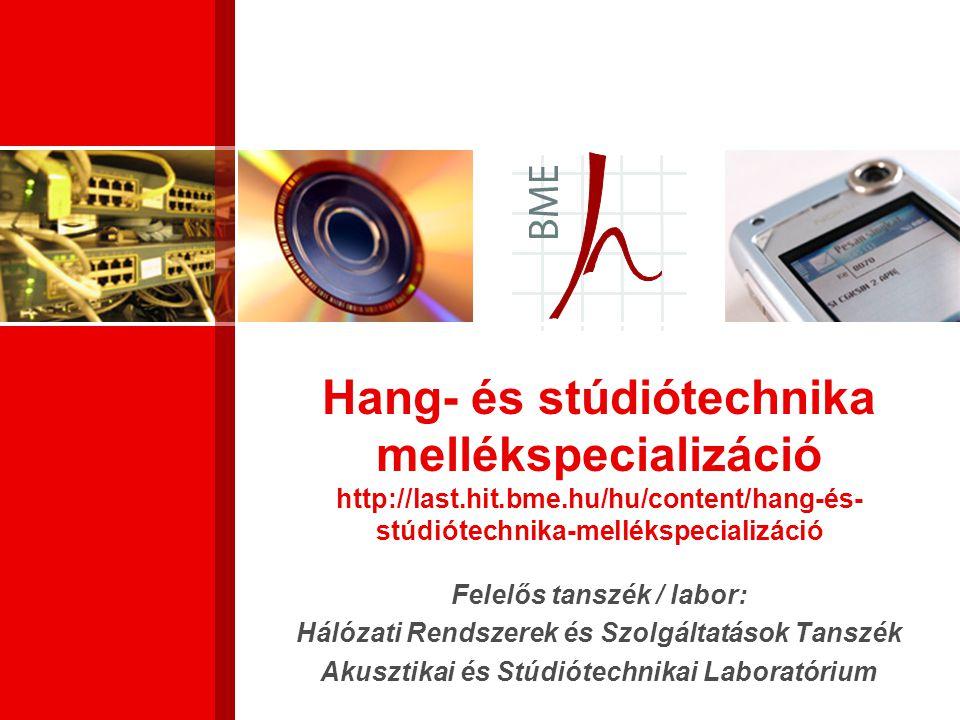 Hang- és stúdiótechnika mellékspecializáció http://last.hit.bme.hu/hu/content/hang-és- stúdiótechnika-mellékspecializáció Felelős tanszék / labor: Hál