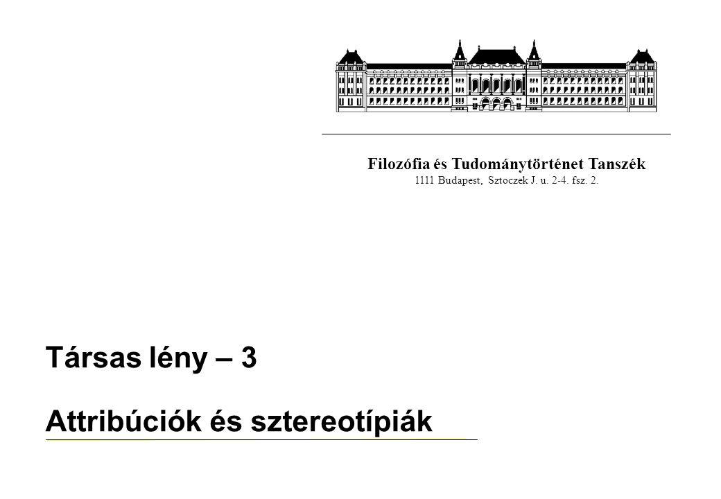 Filozófia és Tudománytörténet Tanszék 1111 Budapest, Sztoczek J. u. 2-4. fsz. 2. Társas lény – 3 Attribúciók és sztereotípiák