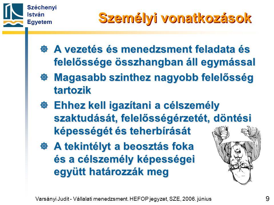 Széchenyi István Egyetem 9 Személyi vonatkozások  A vezetés és menedzsment feladata és felelőssége összhangban áll egymással  Magasabb szinthez nagy