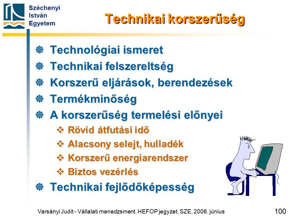 Széchenyi István Egyetem 100 Technikai korszerűség  Technológiai ismeret  Technikai felszereltség  Korszerű eljárások, berendezések  Termékminőség