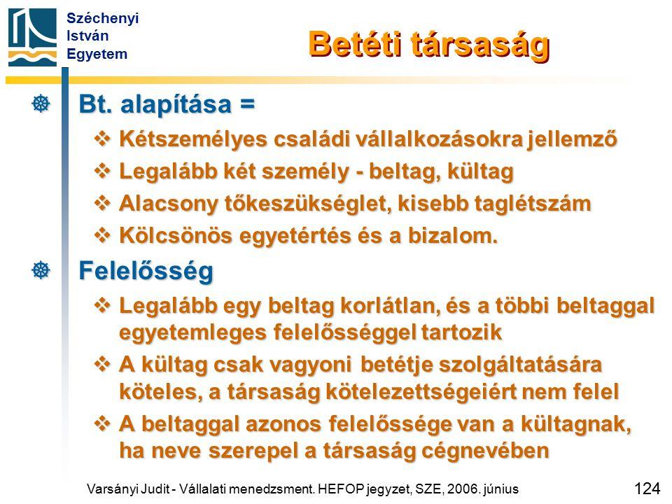 Széchenyi István Egyetem 124 Varsányi Judit - Vállalati menedzsment. HEFOP jegyzet, SZE, 2006. június Betéti társaság  Bt. alapítása =  Kétszemélyes
