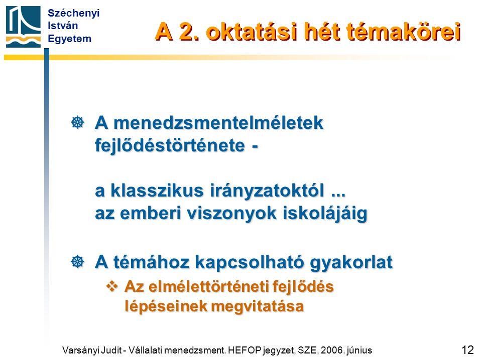 Széchenyi István Egyetem 12 A 2. oktatási hét témakörei  A menedzsmentelméletek fejlődéstörténete - a klasszikus irányzatoktól... az emberi viszonyok