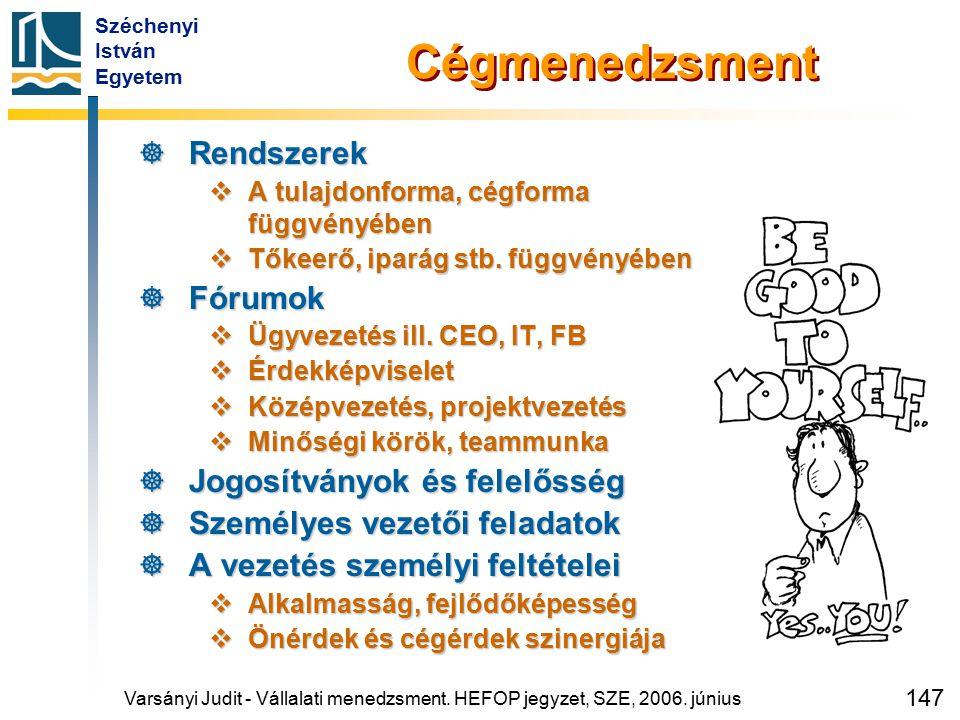 Széchenyi István Egyetem 147 Cégmenedzsment  Rendszerek  A tulajdonforma, cégforma függvényében  Tőkeerő, iparág stb. függvényében  Fórumok  Ügyv