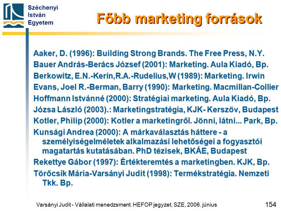 Széchenyi István Egyetem 154 Főbb marketing források Aaker, D. (1996): Building Strong Brands. The Free Press, N.Y. Bauer András-Berács József (2001):