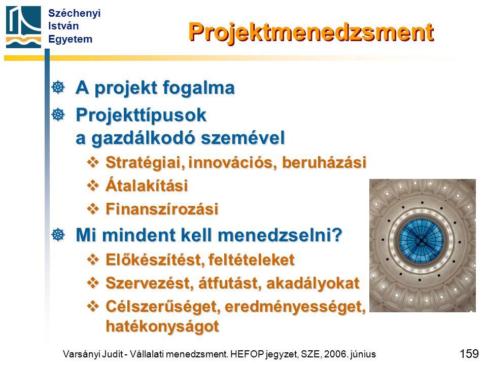 Széchenyi István Egyetem 159 Projektmenedzsment  A projekt fogalma  Projekttípusok a gazdálkodó szemével  Stratégiai, innovációs, beruházási  Átal